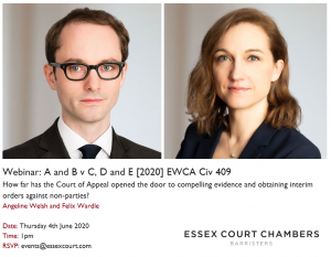 Essex Court Chambers Webinar: A and B v C, D and E[2020] EWCA Civ 409 – how far has the Court of Appeal opened the door to compelling evidence and obtaining interim orders against non-parties?